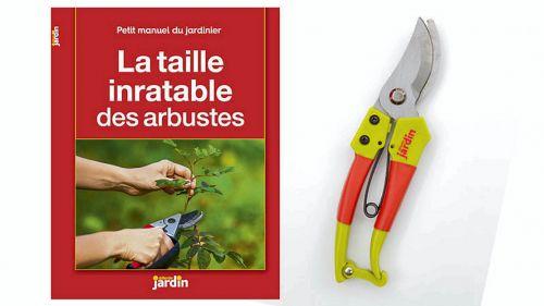 Le sécateur + le guide Taille inratable des arbustes